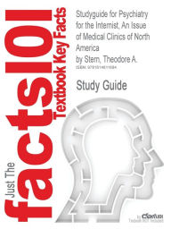 Studyguide for Psychiatry for the Internist, an Issue of Medical Clinics of North America by Stern, Theodore A., ISBN 9781455700813 - Cram101 Textbook Reviews