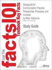 Studyguide for Communication Theories: Perspectives, Processes, and Contexts by Miller, Katherine, ISBN 9780072937947 - Cram101 Textbook Reviews