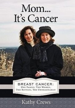 Mom...It's Cancer: Breast Cancer: One Family, Two Women, Two Battles, Too Unimaginable! - Crews, Kathy