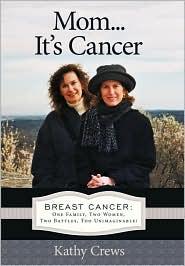 Mom...It's Cancer - Kathy Crews