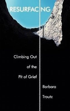 Resurfacing: Climbing Out of the Pit of Grief - Troutz, Barbara