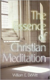 The Essence Of Christian Meditation - William E. Dewitt
