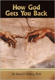 How God Gets You Back - David F. Felsburg, Dr David F. Felsburg Ph. D.