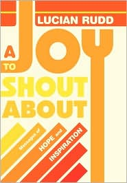 A Joy To Shout About - Lucian Rudd