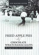 Fried Apple Pies and Chocolate Whatchamacallits: The Angst and Antics of a Family of Twelve