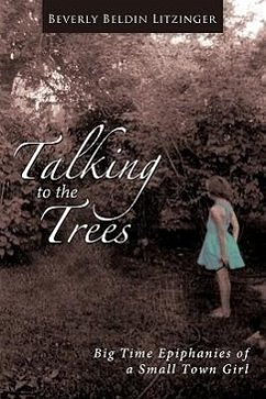 Talking to the Trees: Big Time Epiphanies of a Small Town Girl - Litzinger, Beverly Beldin