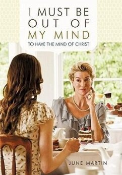 I Must Be Out of My Mind: To Have the Mind of Christ - Martin, June