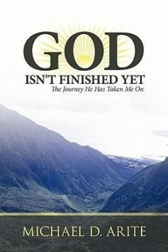 God Isn't Finished Yet: The Journey He Has Taken Me on - Arite, Michael D.