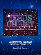 Jesus Christ the Centerpiece of God's Universe: Commentary and Bible Study on the Book of Revelation