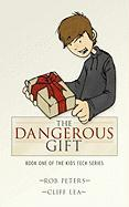 The Dangerous Gift: Book One of the Kids Tech Series