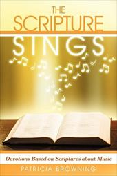 The Scripture Sings: Devotions Based on Scriptures about Music - Browning, Patricia