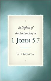 In Defense Of The Authenticity Of 1 John 5 - C. H. Pappas Thm
