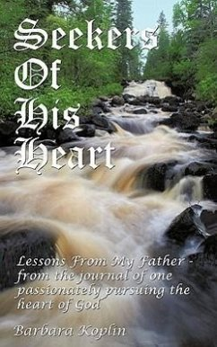 Seekers of His Heart: Lessons from My Father - From the Journal of One Passionately Pursuing the Heart of God - Koplin, Barbara