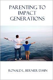 Parenting To Impact Generations - Ronald Bernier