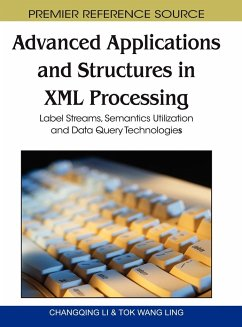Advanced Applications and Structures in XML Processing: Label Streams, Semantics Utilization and Data Query Technologies - Herausgeber: Li, Changqing Ling, Tok Wang