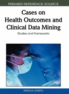 Cases on Health Outcomes and Clinical Data Mining: Studies and Frameworks - Herausgeber: Cerrito, Patricia