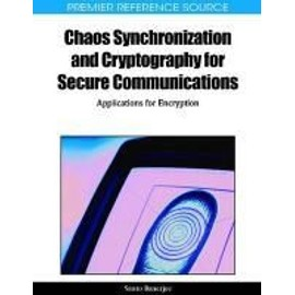 Chaos Synchronization and Cryptography for Secure Communications: Applications for Encryption - Santo Banerjee