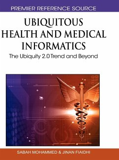 Ubiquitous Health and Medical Informatics: The Ubiquity 2.0 Trend and Beyond - Mohammed, Sabah Fiaidhi, Jinan