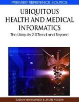 Ubiquitous Health and Medical Informatics: The Ubiquity 2.0 Trend and Beyond (Premier Reference Source)