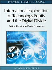 International Exploration of Technology Equity and the Digital Divide: Critical, Historical and Social Perspectives - Patricia Randolph Leigh