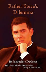 Father Steve's Dilemma - Jacqueline Degroot