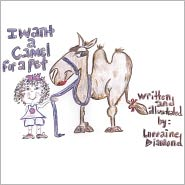 I Want a Camel for a Pet - Lorraine Diamond