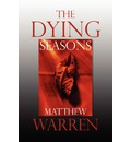 The Dying Seasons - Matthew Warren