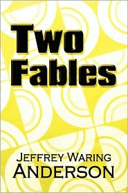 Two Fables - Jeffrey Waring Anderson
