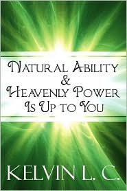 Natural Ability & Heavenly Power Is Up To You - Kelvin L.C.