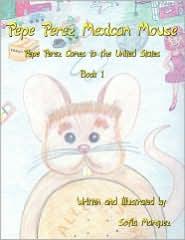 Pepe Perez Mexican Mouse: Pepe Perez Comes to the United States - Sofia Marquez