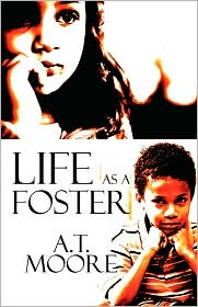 Life As A Foster - A.T. Moore