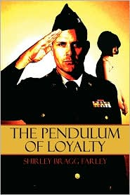 The Pendulum Of Loyalty - Shirley Bragg Farley