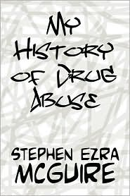 My History Of Drug Abuse - Stephen Ezra Mcguire