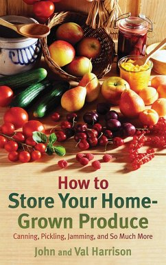 How to Store Your Home-Grown Produce: Canning, Pickling, Jamming, and So Much More - Harrison, John Harrison, Val