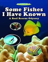 Some Fishes I Have Known: A Reef Rescue Odyssey - Snorkel Bob / Wintner, Robert