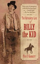 The Authentic Life of Billy the Kid the Authentic Life of Billy the Kid - Garrett, Pat F.