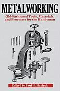 Metalworking: Tools, Materials, and Processes for the Handyman