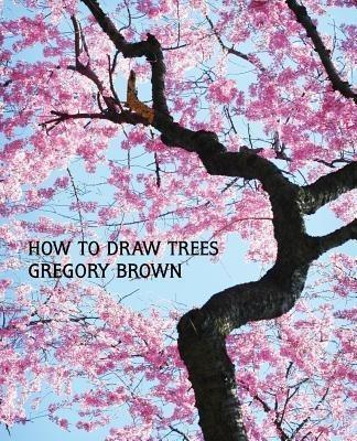 How to Draw Trees (Facsimile Reprint) - Gregory Brown