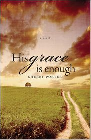 His Grace is Enough - Sherry Porter