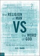 The Religion of Man vs. the Word of God: How Man Makes God Conform to Man's Image