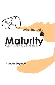 Mediocrity to Maturity - Frances Seymour