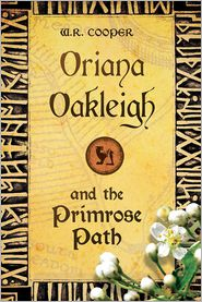 Oriana Oakleigh and the Primrose Path - W.R. Cooper