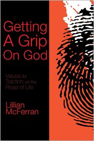 Getting a Grip on God: Values for Traction on the Road of Life - Lillian McFerran