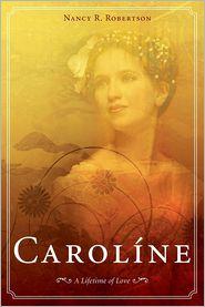 Caroline: A Lifetime of Love - Nancy R. Robertson