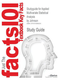 Outlines & Highlights For Applied Multivariate Statistical Analysis By Johnson, Richard A. / Wichern, Dean W., Isbn - Cram101 Textbook Reviews