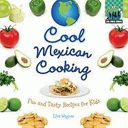 Cool Mexican Cooking: Fun and Tasty Recipes for Kids (Cool World Cooking)