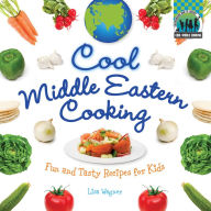 Cool Middle Eastern Cooking: Fun and Tasty Recipes for Kids - Lisa Wagner
