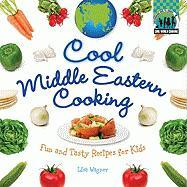 Cool Middle Eastern Cooking: Fun and Tasty Recipes for Kids (Cool World Cooking)