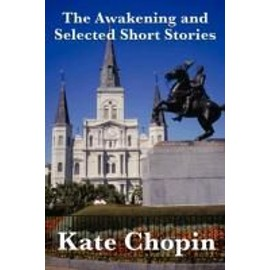 The Awakening and Selected Short Stories - K Chopin