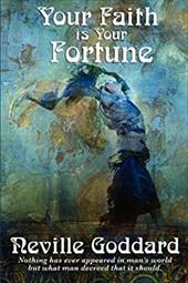 Your Faith Is Your Fortune - Goddard, Neville